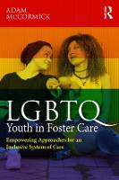LGBTQ Youth in Foster Care Empowering Approaches for an Inclusive System of Care by Adam (St. Edward's University, Texas, USA) McCormick