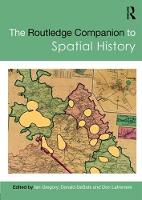 The Routledge Companion to Spatial History by Ian (Lancaster University, UK) Gregory