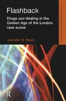 Flashback Drugs and Dealing in the Golden Age of the London Rave Scene by Jennifer Ward