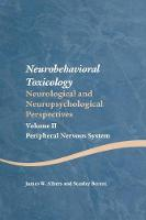 Neurobehavioral Toxicology: Neurological and Neuropsychological Perspectives, Volume II Neurobehavioral Toxicology: Neurological and Neuropsychological Perspectives, Volume II by James W. Albers, Stanley Berent