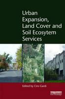 Urban Expansion, Land Cover and Soil Ecosystem Services by Ciro (European Food Safety Authority, Italy) Gardi