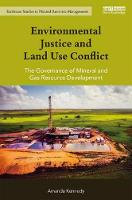 Environmental Justice and Land Use Conflict The Governance of Mineral and Gas Resource Development by Amanda Kennedy