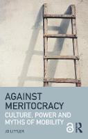 Against Meritocracy Culture, power and myths of mobility by Jo Littler