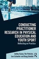 Practitioner Research in Physical Education and Youth Sport Reflecting on practice by Ashley (Loughborough University, UK) Casey, Tim (Brock University, Canada) Fletcher, Lee (Regina University, Canada) Schaefer,