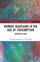 Horror Television in the Age of Consumption Binging on Fear by Kimberly (Florida Gulf Coast University, USA) Jackson