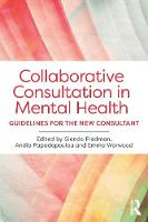 Collaborative Consultation in Mental Health Guidelines for the New Consultant by Glenda (Glenda Fredman is a clinical psychologist, systemic psychotherapist, consultant, trainer and supervisor. She c Fredman