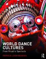 World Dance Cultures From Ritual to Spectacle by Patricia Beamann