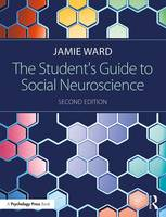 The Student's Guide to Social Neuroscience by Jamie (University of Sussex, UK) Ward