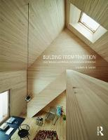 Building from Tradition Low-tech Strategies and Local Materials in Contemporary Architecture by Elizabeth Golden