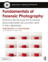 Fundamentals of Forensic Photography Practical Techniques for Evidence Documentation on Location and in the Laboratory by Keith Mancini