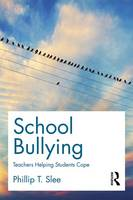 School Bullying Teachers helping students cope by Phillip (Flinders University, Australia) Slee