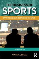 The Business of Sports Off the Field, in the Office, on the News by Mark Conrad