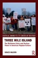 Three Mile Island The Meltdown Crisis and Nuclear Power in American Popular Culture by Grace (Birkbeck College, University of London, UK) Halden