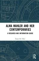 Alma Mahler and Her Contemporaries A Research and Information Guide by Susan M. Filler