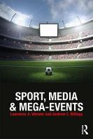 Sport, Media and Mega-Events by Lawrence A. Wenner