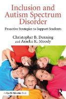 Autism Spectrum Disorder Proactive Strategies to Support Students by Christopher B. (University of Massachusetts - Boston, USA) Denning, Amelia K. (University of North Carolina Wilmington,  Moody