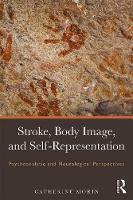 Stroke, Body Image, and Self Representation Psychoanalytic and Neurological Perspectives by Catherine (Association Lacanienne Internationale and the International Society of Neuropsychoanalysis) Morin