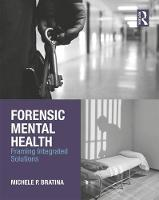 Forensic Mental Health Framing Integrated Solutions by Michele P. Bratina