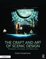 The Craft and Art of Scenic Design Strategies, Concepts, and Resources by Robert Klingelhoefer
