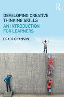 Developing Creative Thinking Skills An Introduction for Learners by Brad (University of Minnesota, USA) Hokanson
