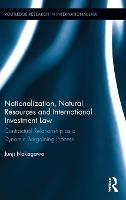 Nationalization, Natural Resources and International Investment Law Contractual Relationship as a Dynamic Bargaining Process by Junji (University of Tokyo, Japan) Nakagawa