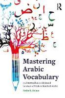 Mastering Arabic Vocabulary For Intermediate to Advanced Learners of Modern Standard Arabic by Nadia  R. Sirhan
