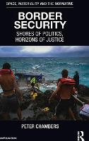 Border Security Shores of Politics, Horizons of Justice by Peter Chambers