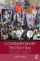 Contemporary Trotskyism Parties, Sects and Social Movements in Britain by John (Birkbeck, University of London, UK) Kelly