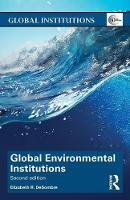 Global Environmental Institutions by Elizabeth R. (Wellesley College, USA) DeSombre