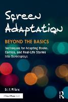 Screen Adaptation: Beyond the Basics Techniques for Adapting Books, Comics and Real-Life Stories into Screenplays by Eric R. (Ohio University, USA) Williams