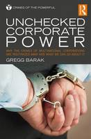 Unchecked Corporate Power Why the Crimes of Multinational Corporations Are Routinized Away and What We Can Do About It by Gregg (Eastern Michigan University, USA) Barak