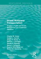 Inland Waterway Transportation Studies in Public and Private Management and Investment Decisions by Charles W. Howe, Joseph L. Carroll, Arthur P., Jr. Hurter, William J. Leininger