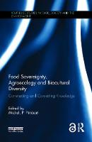 Food Sovereignty, Agroecology and Biocultural Diversity Constructing and contesting knowledge by Michel Pimbert
