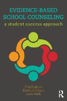 Evidence-Based School Counseling A Student Success Approach by Greg (Florida Atlantic University, USA) Brigman, Elizabeth (Florida Atlantic University, USA) Villares, Linda (Florida St Webb