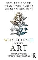 Why Science needs Art From historical to modern day perspectives by Roche (Maynooth University, Ireland) Richard, Sean (Maynooth University, Ireland) Commins, Francesca (Maynooth Universi Farina