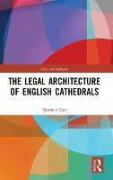 The Legal Architecture of English Cathedrals by Norman (Cardiff University Wales) Doe