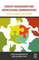 Conflict Management and Intercultural Communication The Art of Intercultural Harmony by Xiaodong Dai