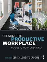 Creating the Productive Workplace Places to Work Creatively by Derek Clements-Croome