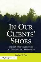In Our Clients' Shoes Theory and Techniques of Therapeutic Assessment by Stephen E. Finn