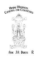 Hindu Manners, Customs & Ceremon by Abbe J. A. Dubois