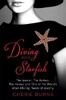 Diving for Starfish The Jeweler, the Actress, the Heiress, and One of the World's Most Alluring Pieces of Jewelry by Cherie Burns