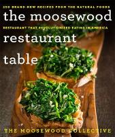 The Moosewood Restaurant Table 250 Brand-New Recipes from the Natural Foods Restaurant That Revolutionized Eating in America by Moosewood Collective