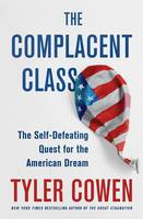 The Complacent Class The Self-Defeating Quest for the American Dream by Tyler Cowen