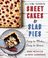 All-Time Favorite Sheet Cakes & Slab Pies Easy to Make, Easy to Serve by Bruce Weinstein, Mark Scarbrough