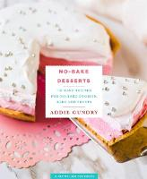 No-Bake Desserts 103 Easy Recipes for No-Bake Cookies, Bars, and Treats by Addie Gundry