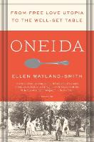 Oneida From Free Love Utopia to the Well-Set Table by Ellen Wayland-Smith