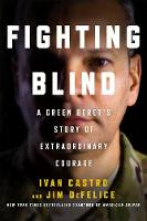 Fighting Blind A Green Beret's Story of Extraordinary Courage by Ivan Castro, Jim DeFelice