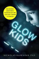 Glow Kids How Screen Addiction is Hijacking Our Kids-and How to Break the Trance by Nicholas Kardaras
