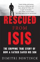 Rescued from Isis The Gripping True Story of How a Father Saved His Son by Dimitri Bontinck