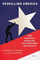 Reskilling America How Technical Education Can Transform Our Society by Katherine S. Newman, Hella Winston